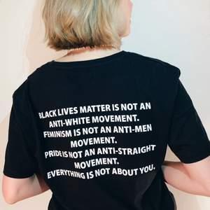 """Tröja med citatet """"black lives matter is not an anti-white movement. Feminism is not an anti-men movement. Pride is not an anti-straight movement. Everything is not about you"""". Finns i storlek S, M och L. Nya tröjor som jag och mitt uf-företag tryckt för att belysa orättvisor i samhället. 💖 instagram: ally.com.se"""