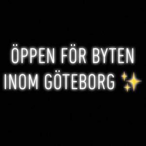 Är öppen för förslag på byten om du bor i Göteborg